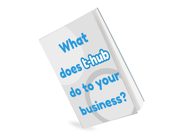 WHAT DOES T-HUB DO TO YOUR BUSINESS?